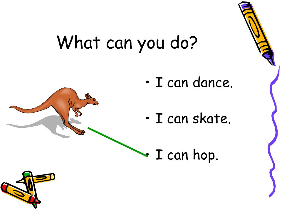 I can dance. I can skate. I can hop. What can you do