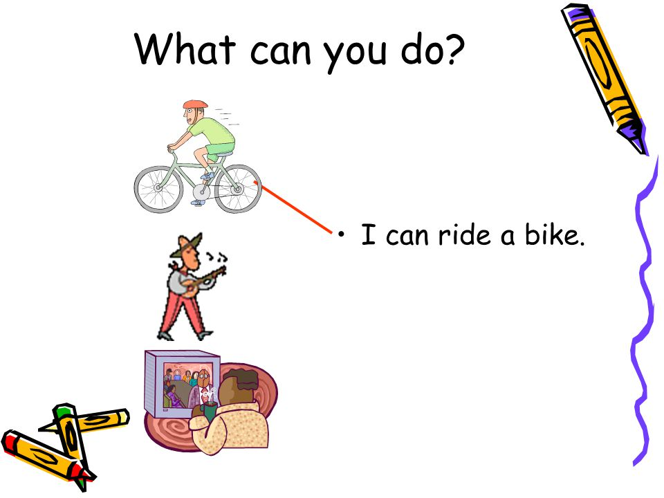 I can ride a bike. What can you do