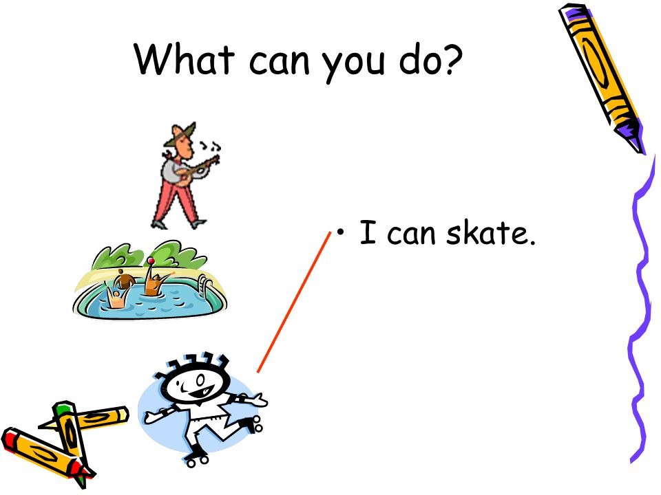 I can skate. What can you do