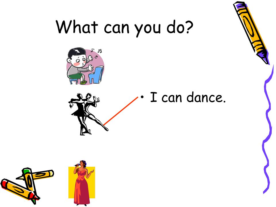 I can dance. What can you do