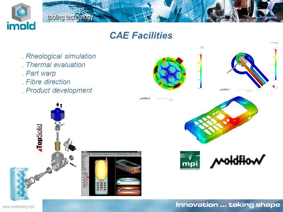 www.imoldtooling.com CAE Facilities. Rheological simulation. Thermal evaluation. Part warp. Fibre direction. Product development