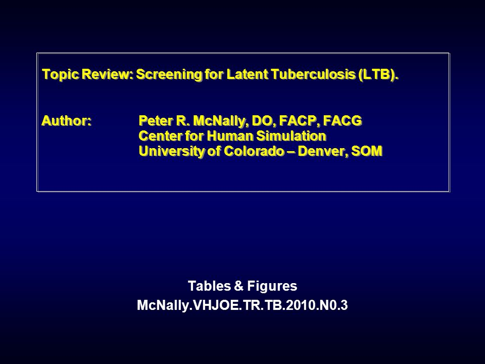 Topic Review: Screening for Latent Tuberculosis (LTB).