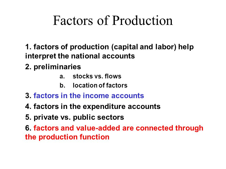 1. factors of production (capital and labor) help interpret the national accounts 2.