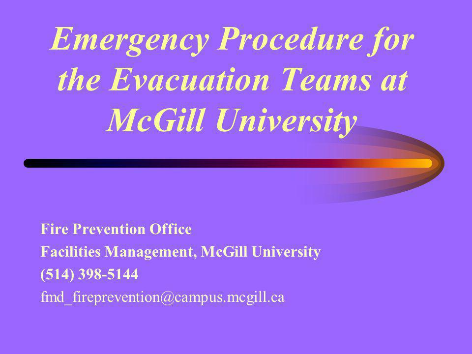 Emergency Procedure for the Evacuation Teams at McGill University Fire Prevention Office Facilities Management, McGill University (514) 398-5144 fmd_f
