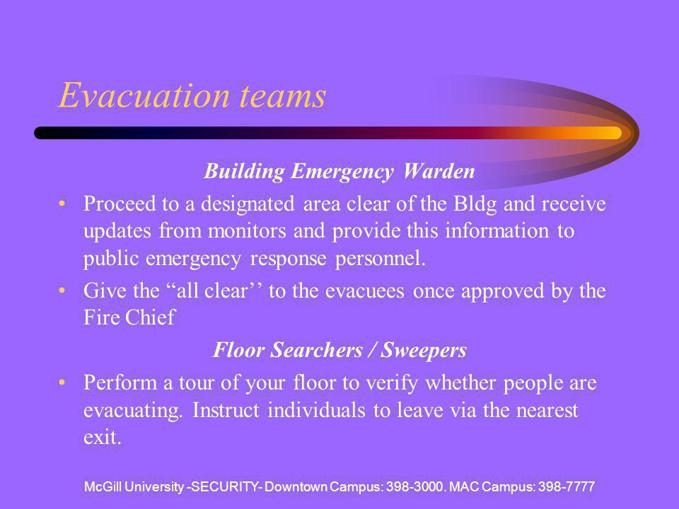 McGill University -SECURITY- Downtown Campus: 398-3000. MAC Campus: 398-7777 Evacuation teams Building Emergency Warden Proceed to a designated area c