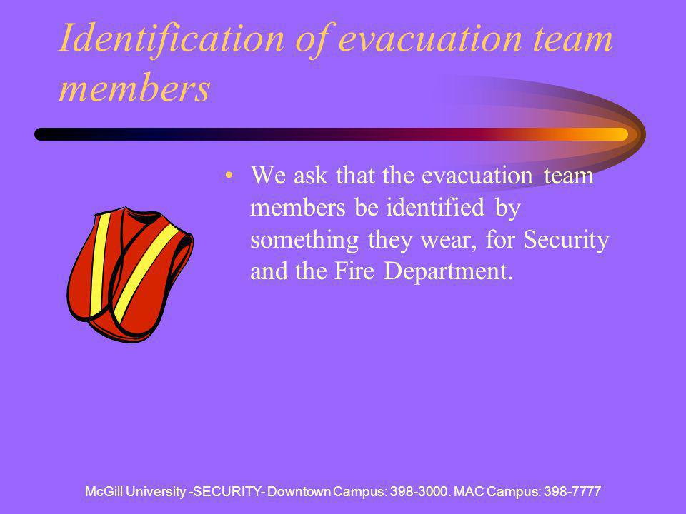 McGill University -SECURITY- Downtown Campus: 398-3000. MAC Campus: 398-7777 Identification of evacuation team members We ask that the evacuation team