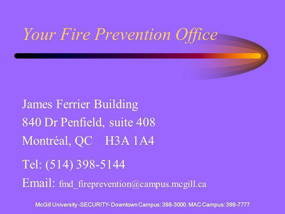 McGill University -SECURITY- Downtown Campus: 398-3000. MAC Campus: 398-7777 Your Fire Prevention Office James Ferrier Building 840 Dr Penfield, suite