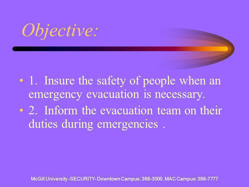 McGill University -SECURITY- Downtown Campus: 398-3000. MAC Campus: 398-7777 Objective: 1. Insure the safety of people when an emergency evacuation is