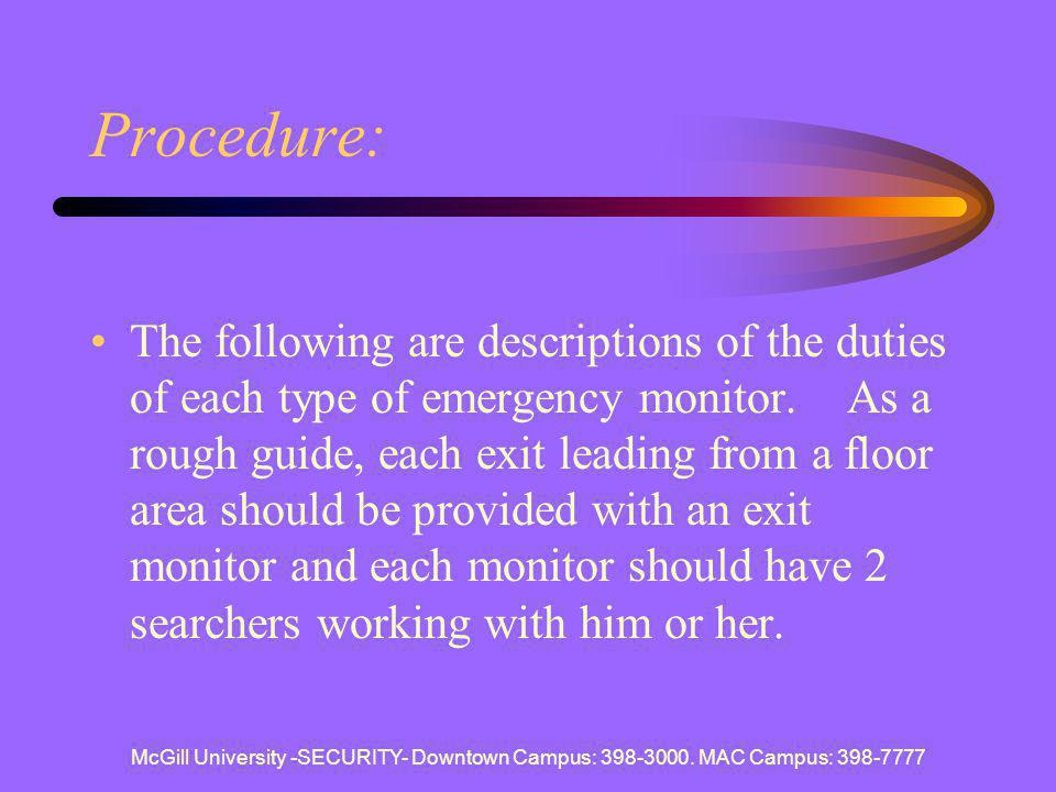 McGill University -SECURITY- Downtown Campus: 398-3000. MAC Campus: 398-7777 Procedure: The following are descriptions of the duties of each type of e