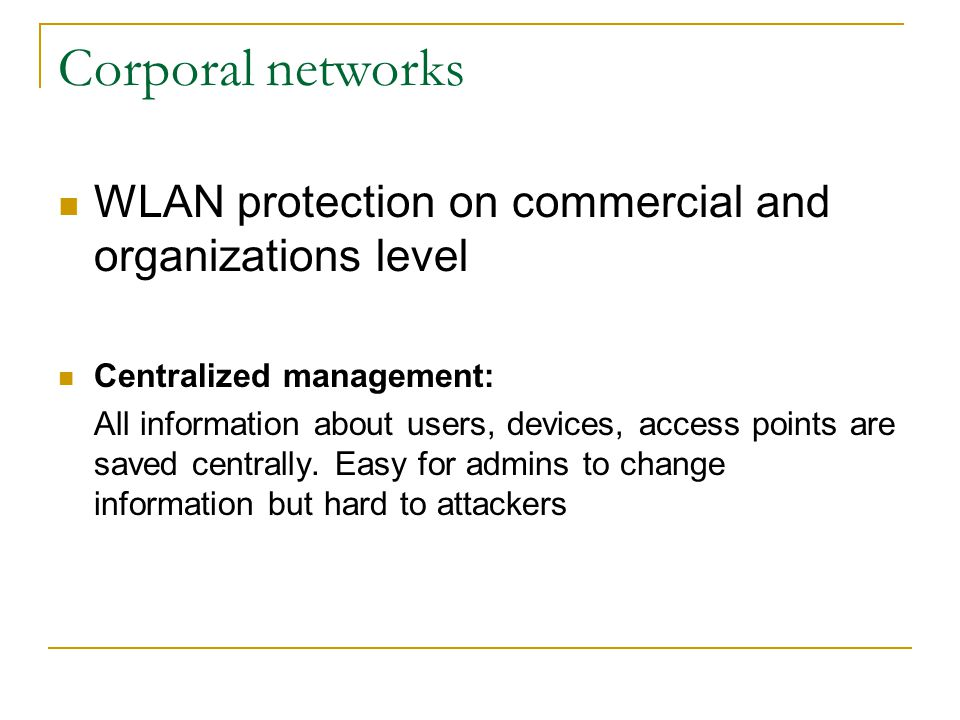 Corporal networks WLAN protection on commercial and organizations level Centralized management: All information about users, devices, access points are saved centrally.