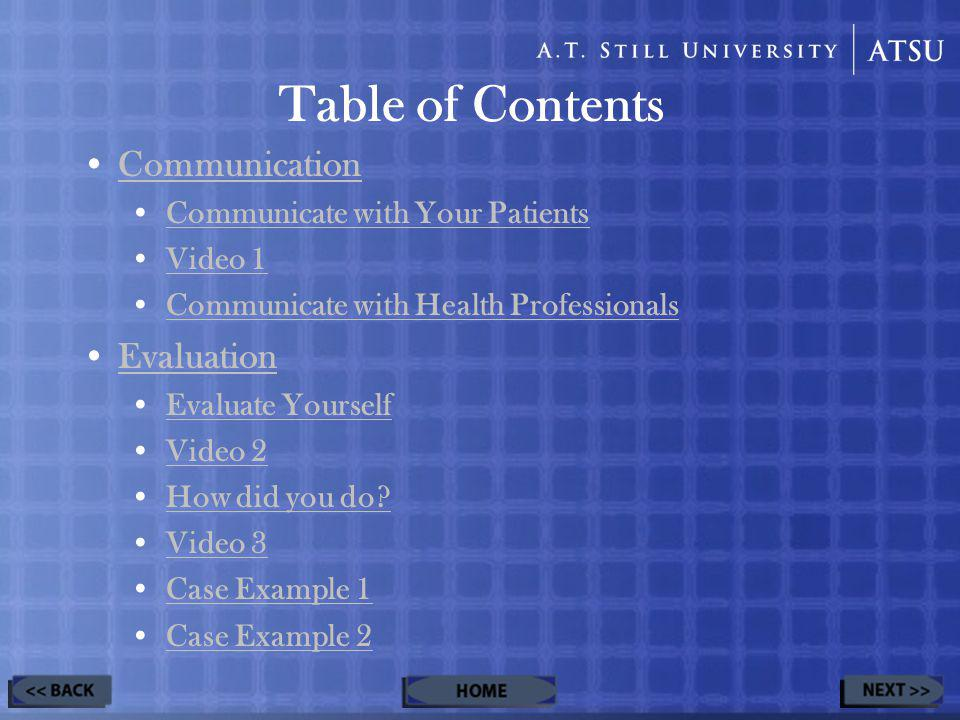 Table of Contents Communication Communicate with Your Patients Video 1 Communicate with Health Professionals Evaluation Evaluate Yourself Video 2 How