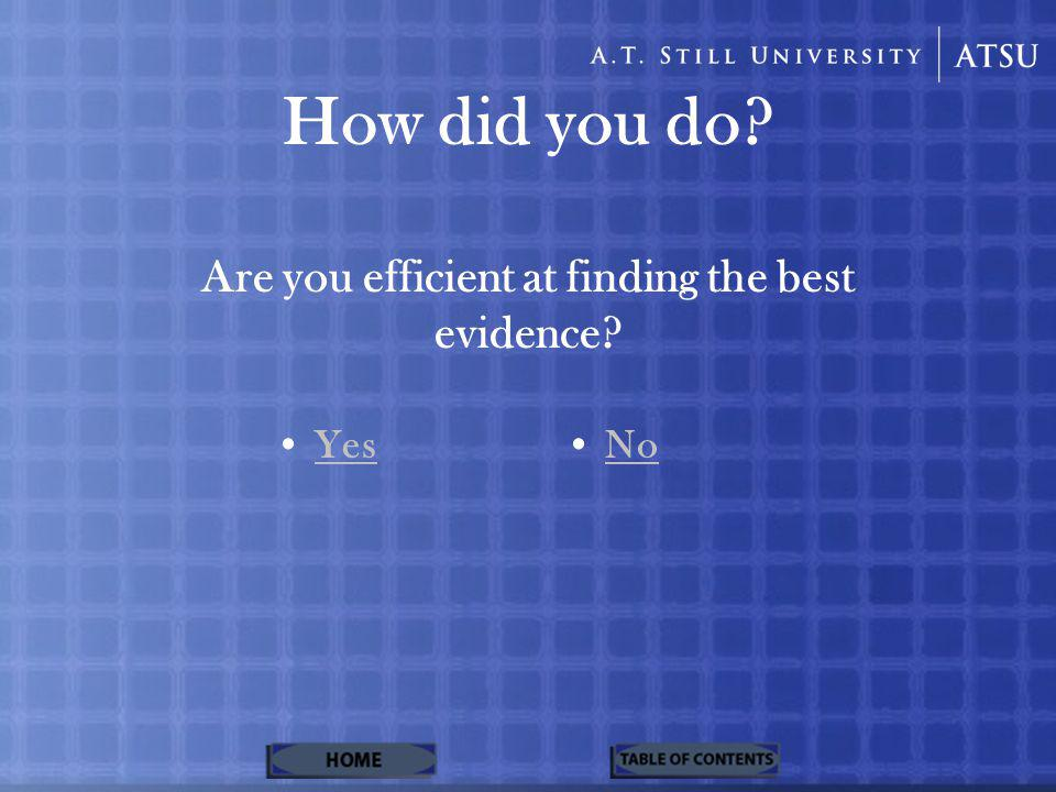 How did you do Are you efficient at finding the best evidence Yes No