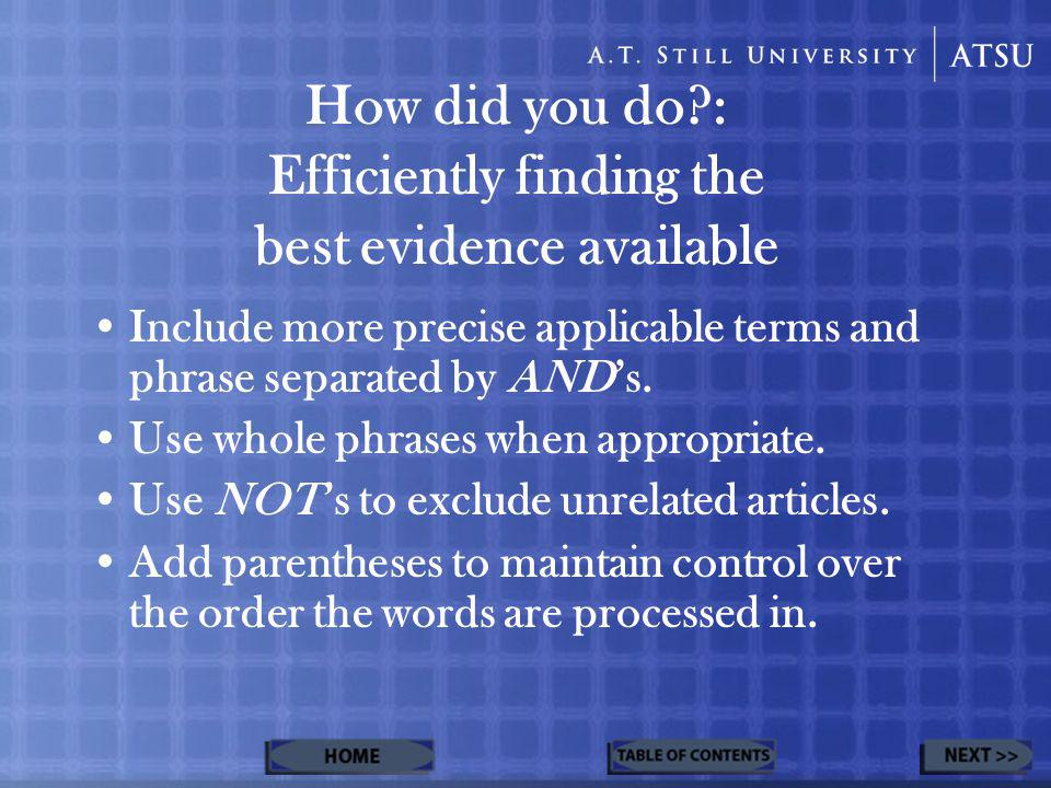 How did you do : Efficiently finding the best evidence available Include more precise applicable terms and phrase separated by AND's.