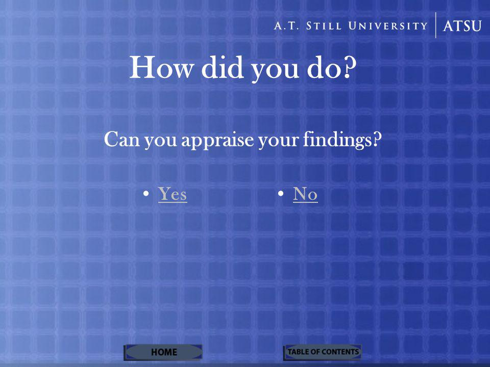 How did you do Can you appraise your findings Yes No
