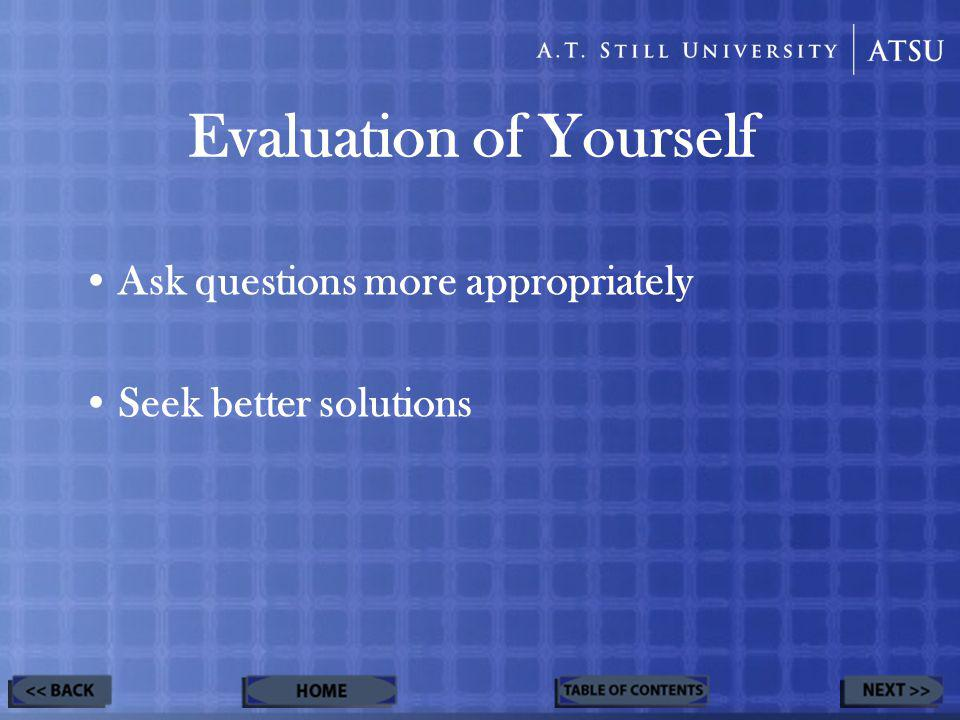 Evaluation of Yourself Ask questions more appropriately Seek better solutions