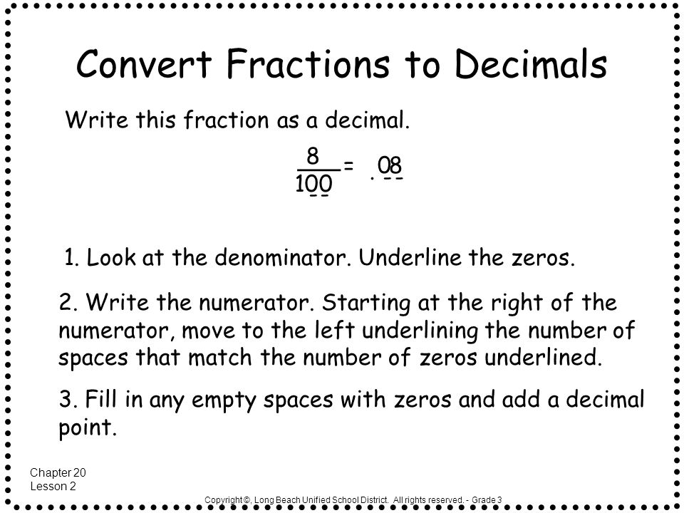 Copyright ©, Long Beach Unified School District. All rights reserved. - Grade 3 Convert Fractions to Decimals Write this fraction as a decimal. 8 100