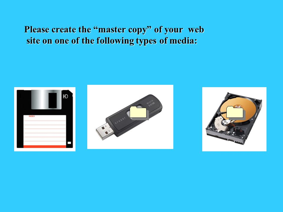 Please create the master copy of your web site on one of the following types of media: