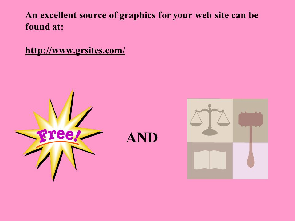 An excellent source of graphics for your web site can be found at: http://www.grsites.com/ http://www.grsites.com/ AND