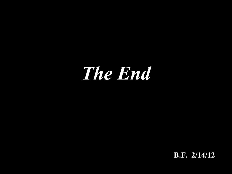 The End B.F. 2/14/12