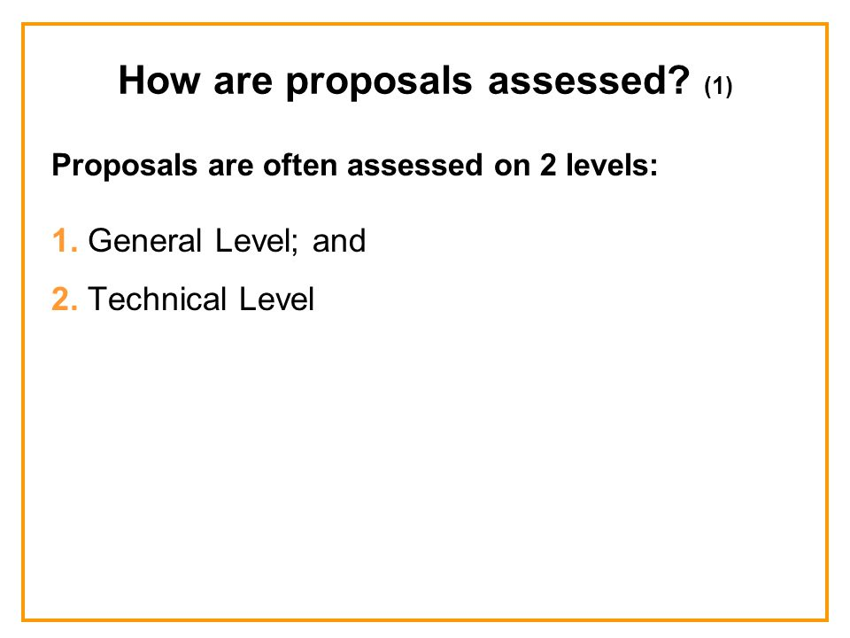 How are proposals assessed. (1) Proposals are often assessed on 2 levels: 1.