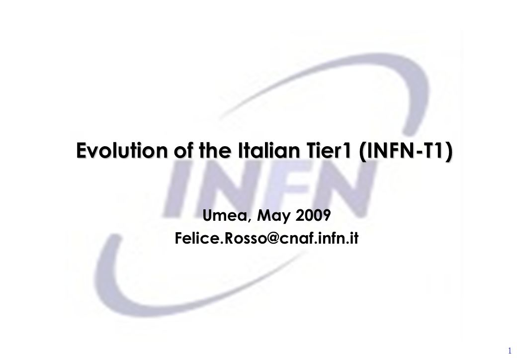 Evolution of the Italian Tier1 (INFN-T1) Umea, May 2009 Felice.Rosso@cnaf.infn.it 1