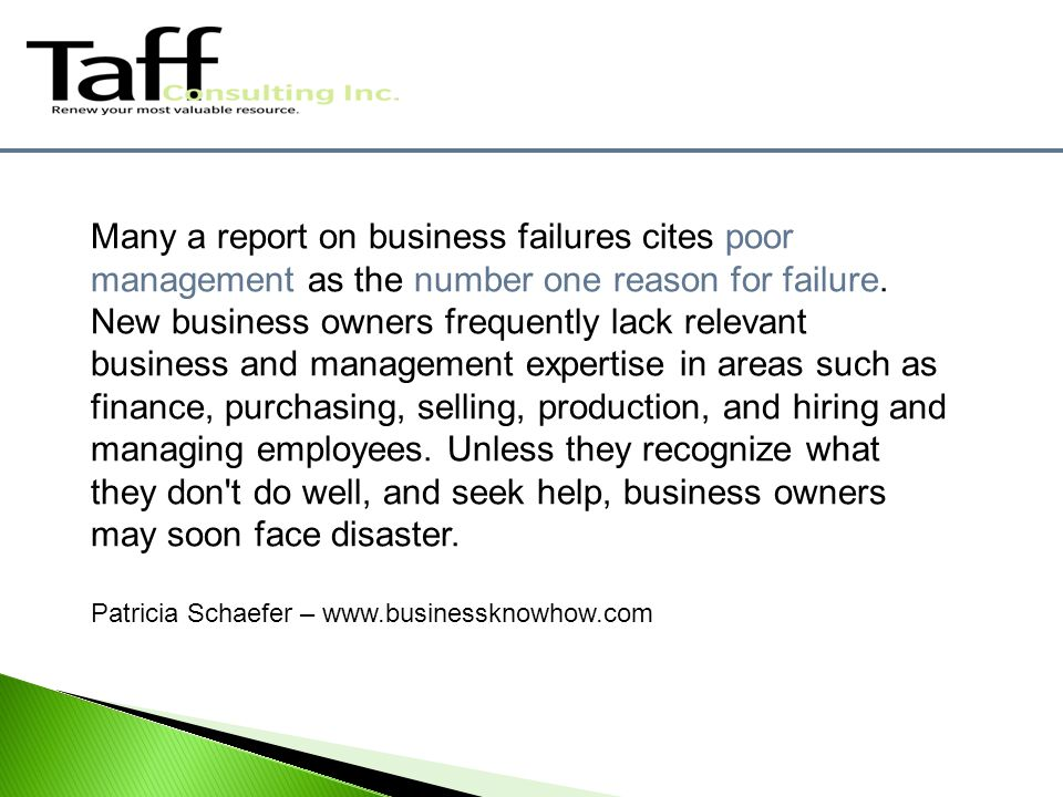 Many a report on business failures cites poor management as the number one reason for failure.