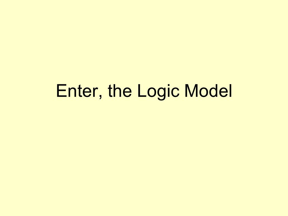 Enter, the Logic Model