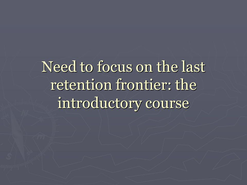 Need to focus on the last retention frontier: the introductory course