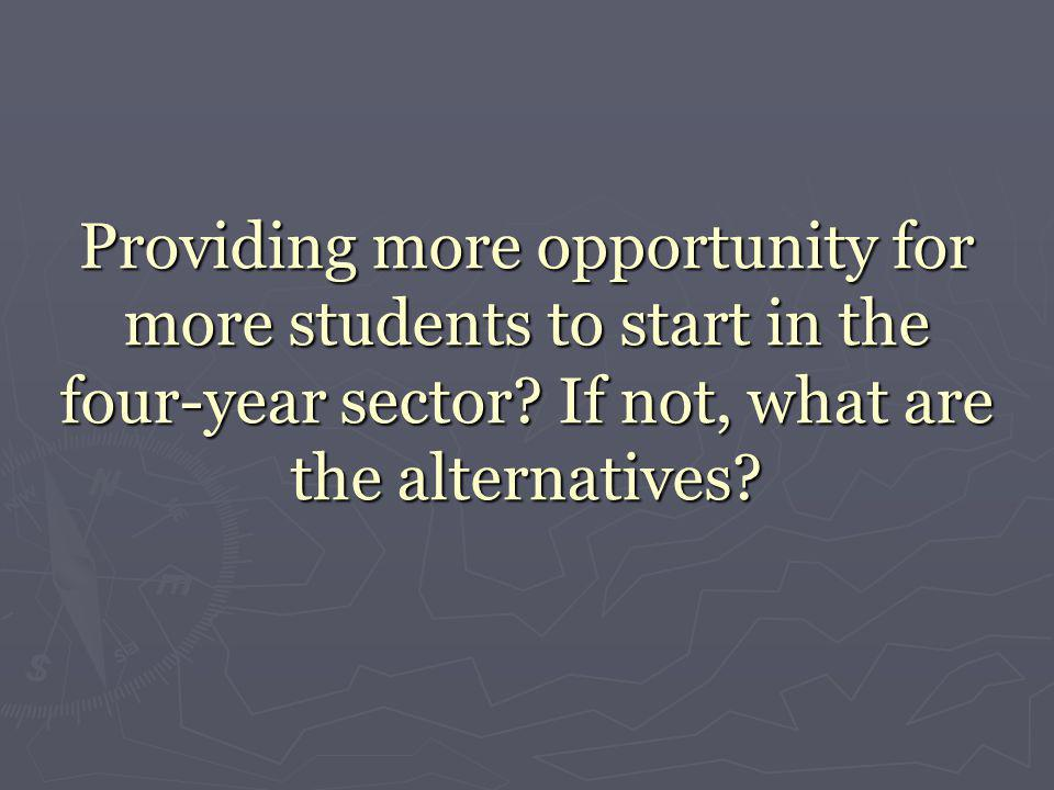 Providing more opportunity for more students to start in the four-year sector.
