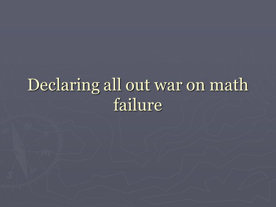 Declaring all out war on math failure