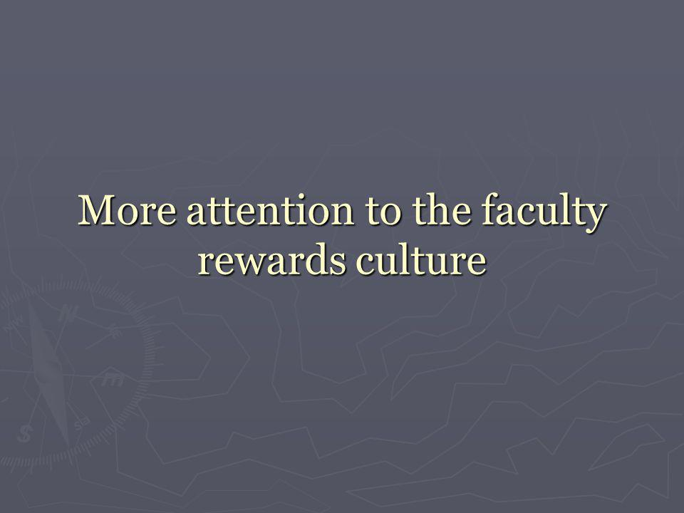 More attention to the faculty rewards culture