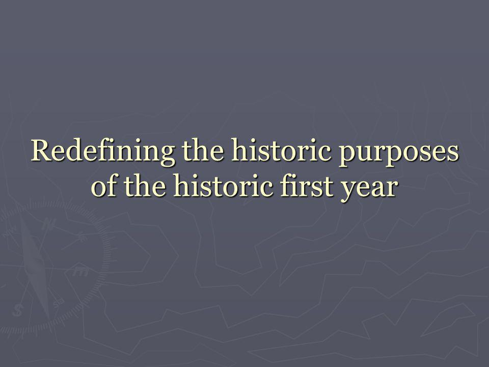 Redefining the historic purposes of the historic first year