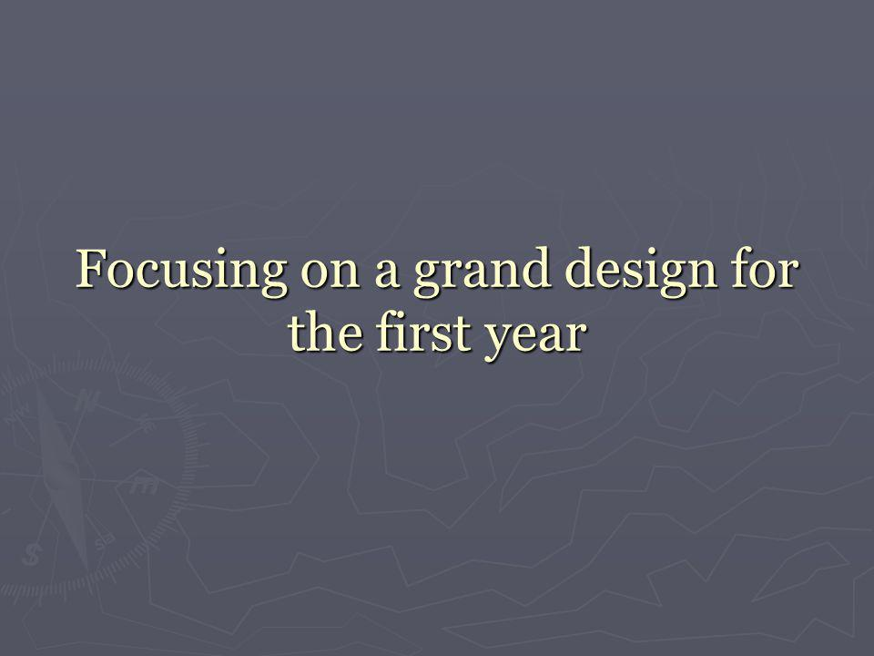 Focusing on a grand design for the first year
