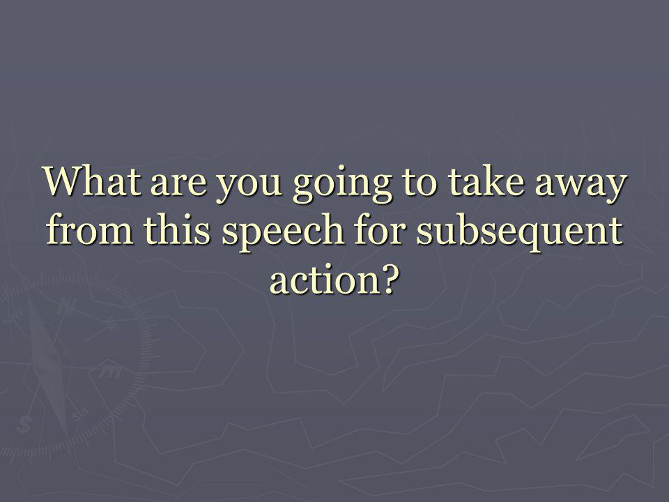 What are you going to take away from this speech for subsequent action?