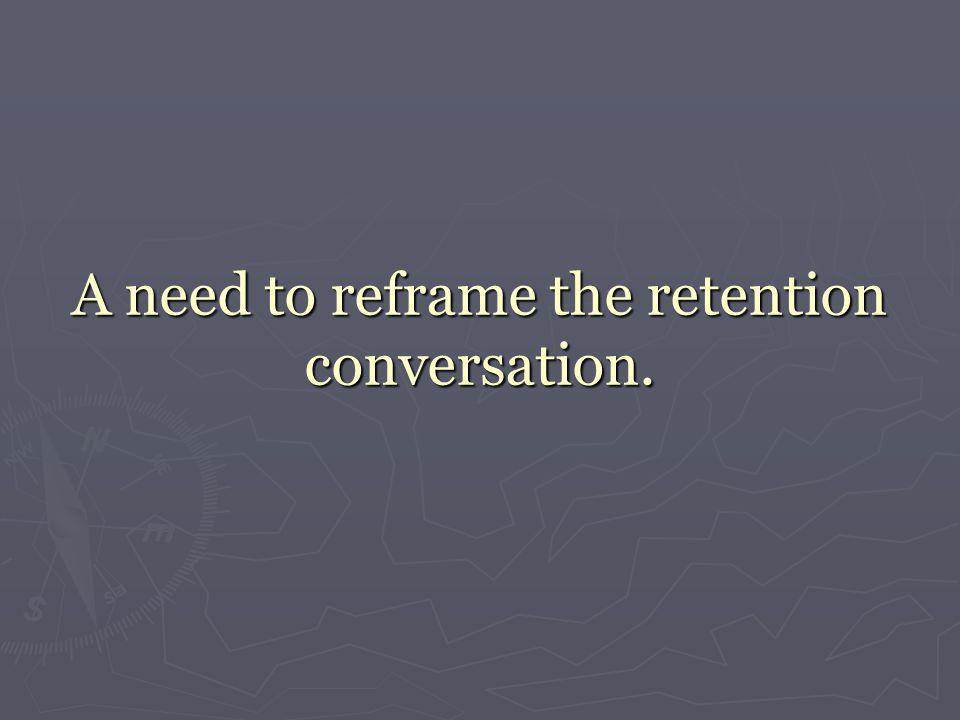 A need to reframe the retention conversation.
