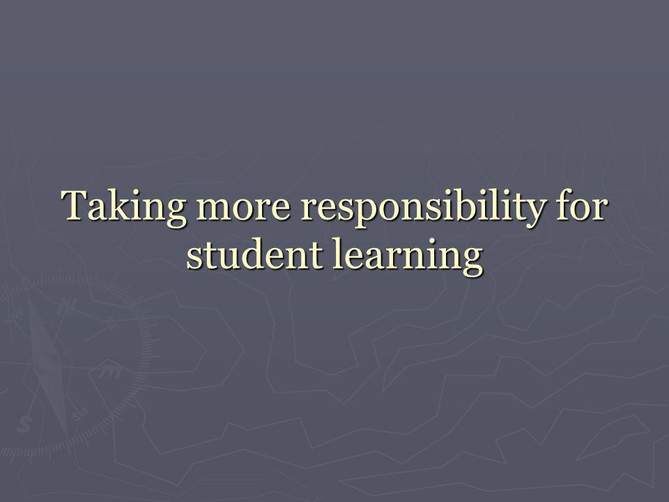 Taking more responsibility for student learning