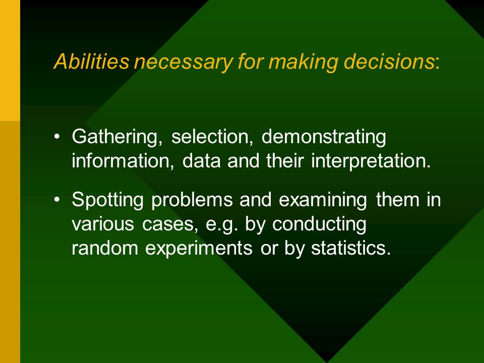 Abilities necessary for making decisions: Gathering, selection, demonstrating information, data and their interpretation.