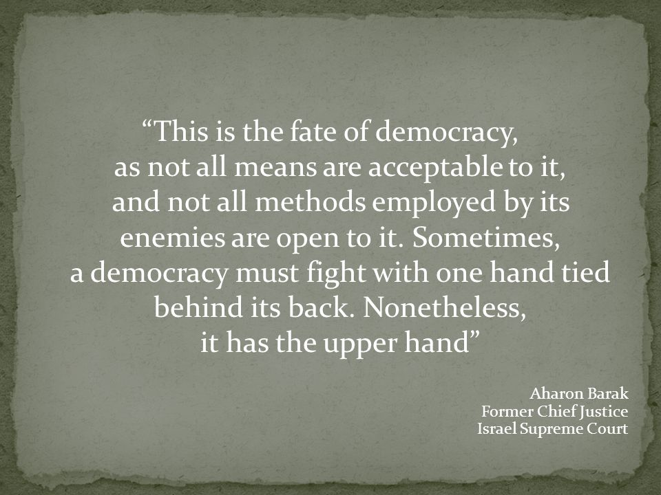 This is the fate of democracy, as not all means are acceptable to it, and not all methods employed by its enemies are open to it.