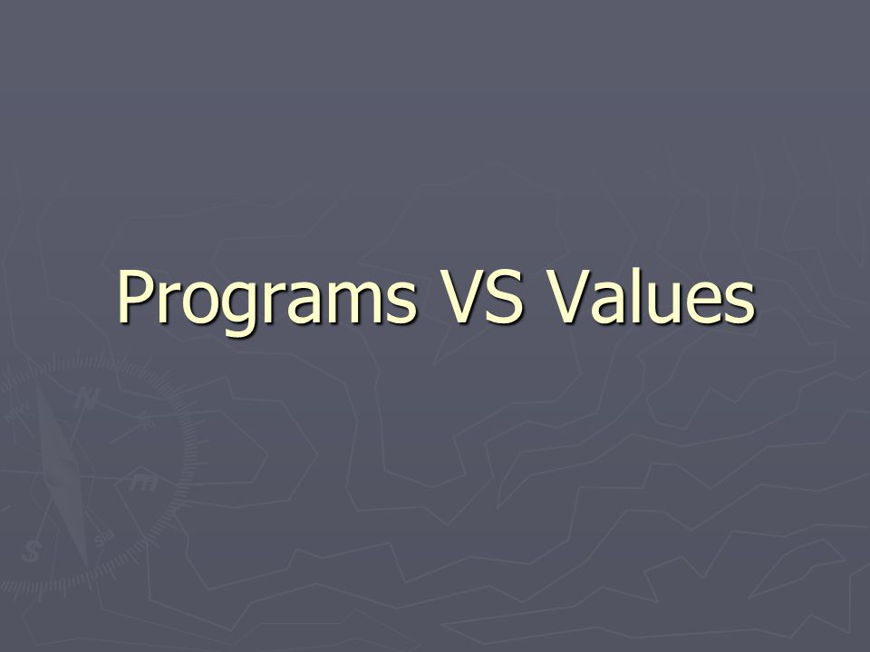 Programs VS Values
