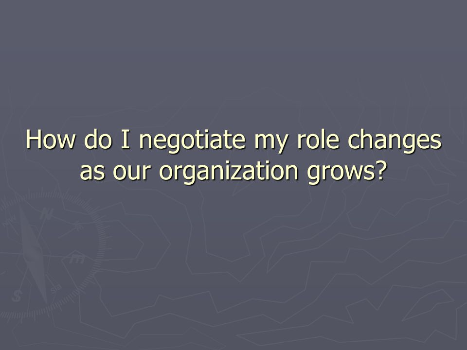 How do I negotiate my role changes as our organization grows?