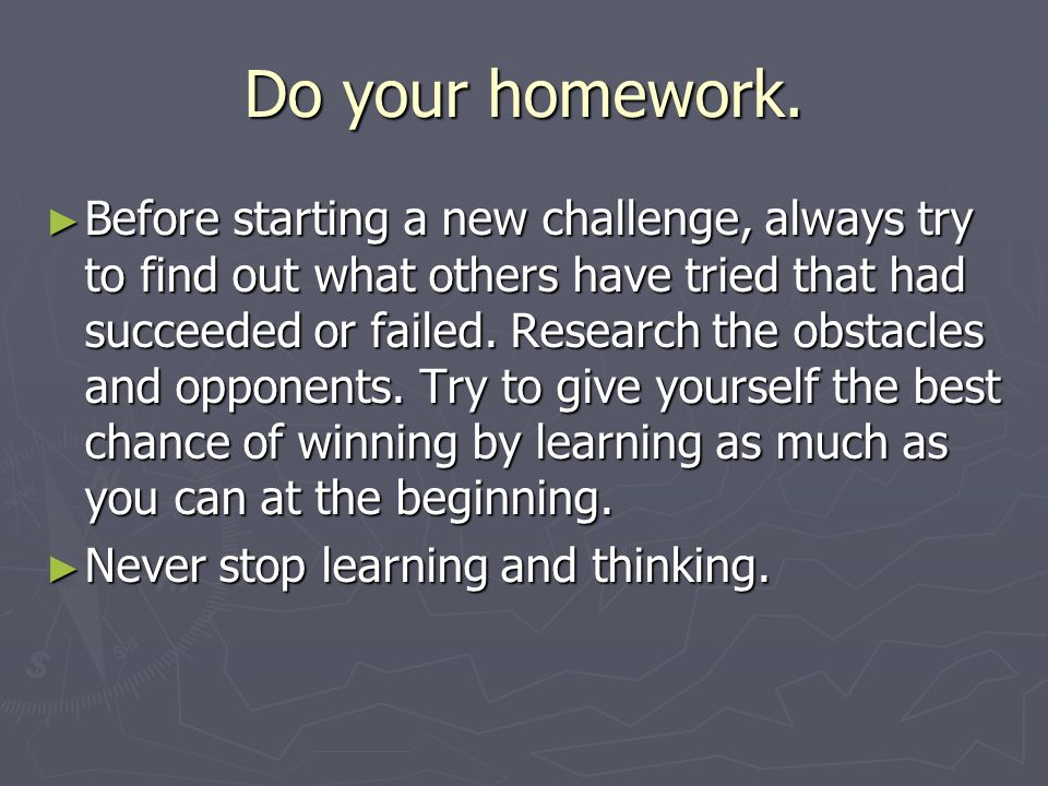 Do your homework.