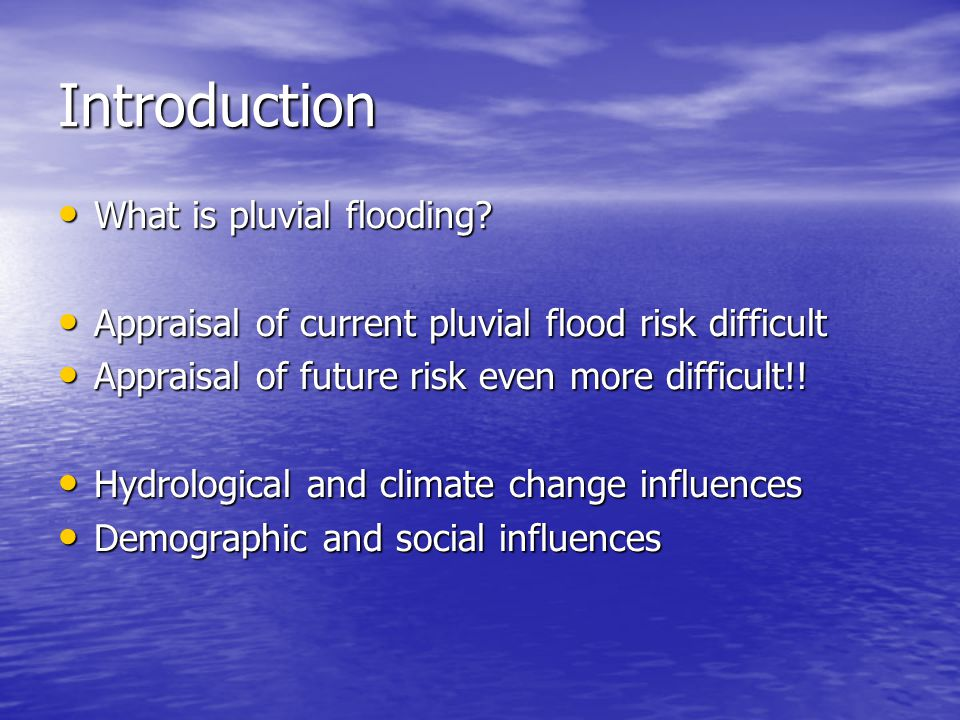 Introduction What is pluvial flooding? What is pluvial flooding? Appraisal of current pluvial flood risk difficult Appraisal of current pluvial flood