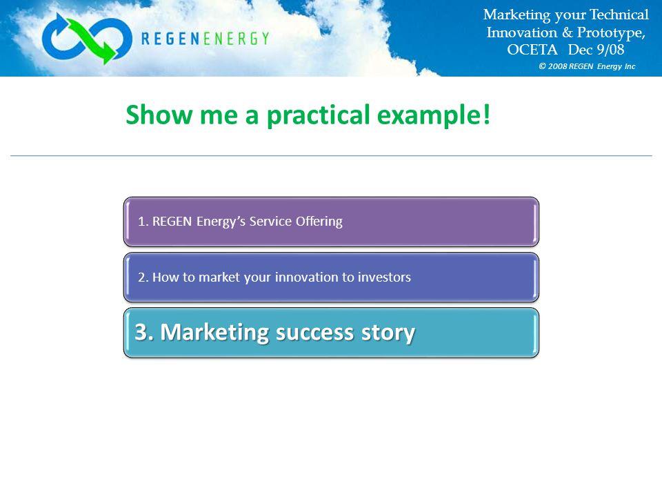 © 2008 REGEN Energy Inc Marketing your Technical Innovation & Prototype, OCETA Dec 9/08 1.