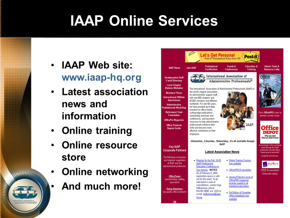 IAAP Online Services IAAP Web site: www.iaap-hq.org Latest association news and information Online training Online resource store Online networking And much more!