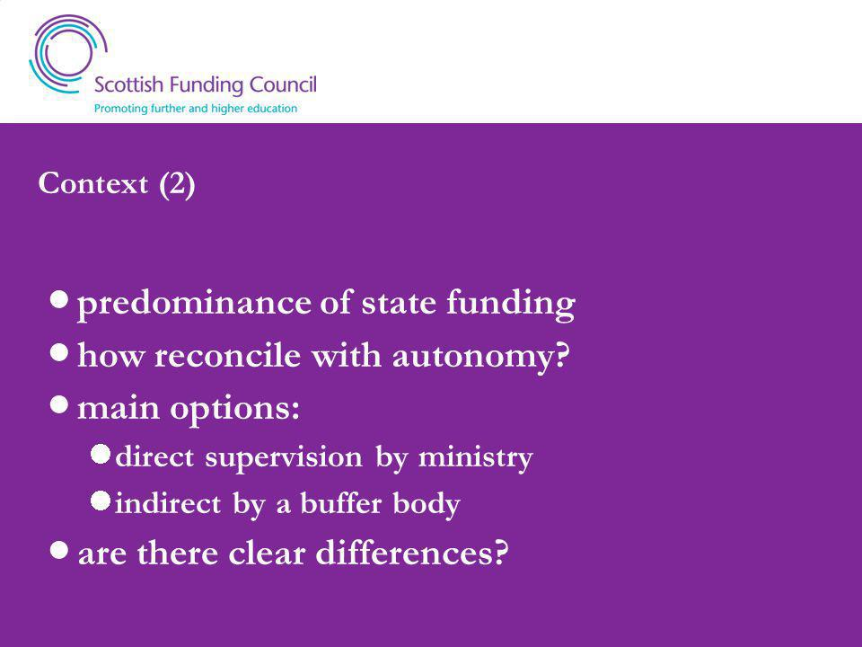 Scottish experience 13 universities, 7 HE colleges distinctive HE, high participation strong research and knowledge transfer 43 further education colleges both options tried for college sector single FE/HE funding body since 3/10/05