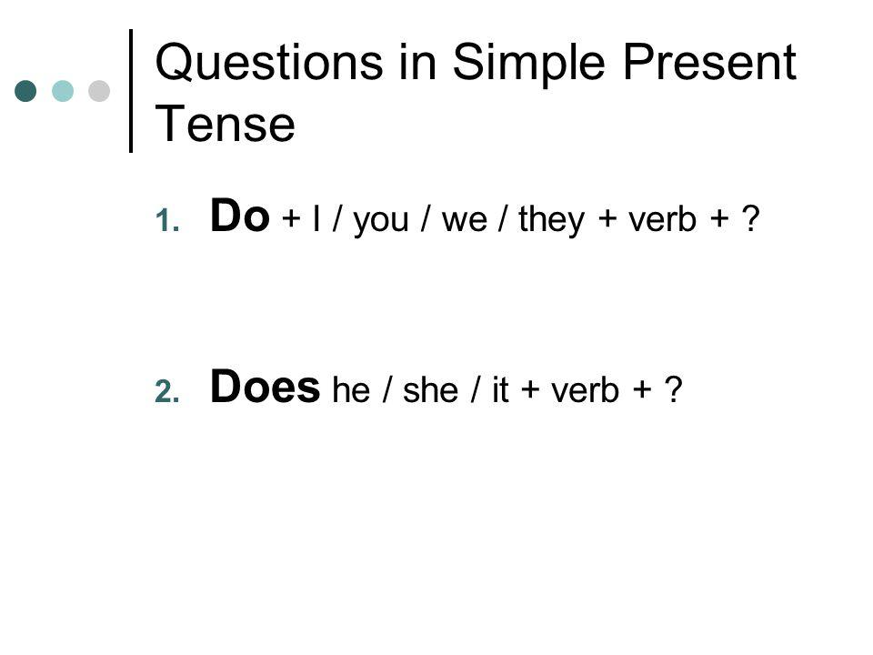 Questions in Simple Present Tense 1. Do + I / you / we / they + verb + .