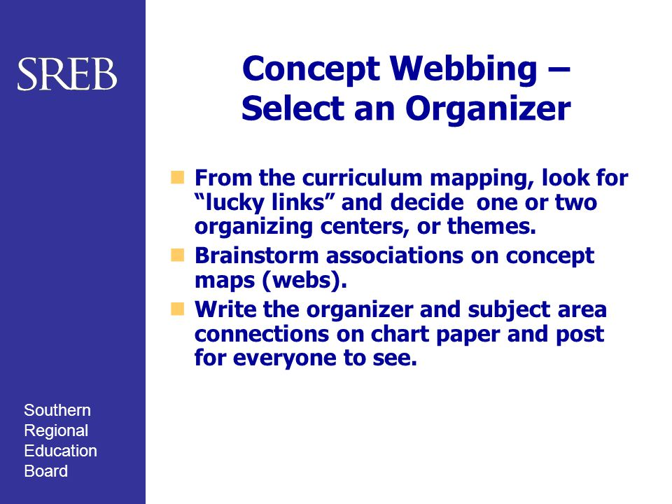 "Southern Regional Education Board Concept Webbing – Select an Organizer From the curriculum mapping, look for ""lucky links"" and decide one or two orga"