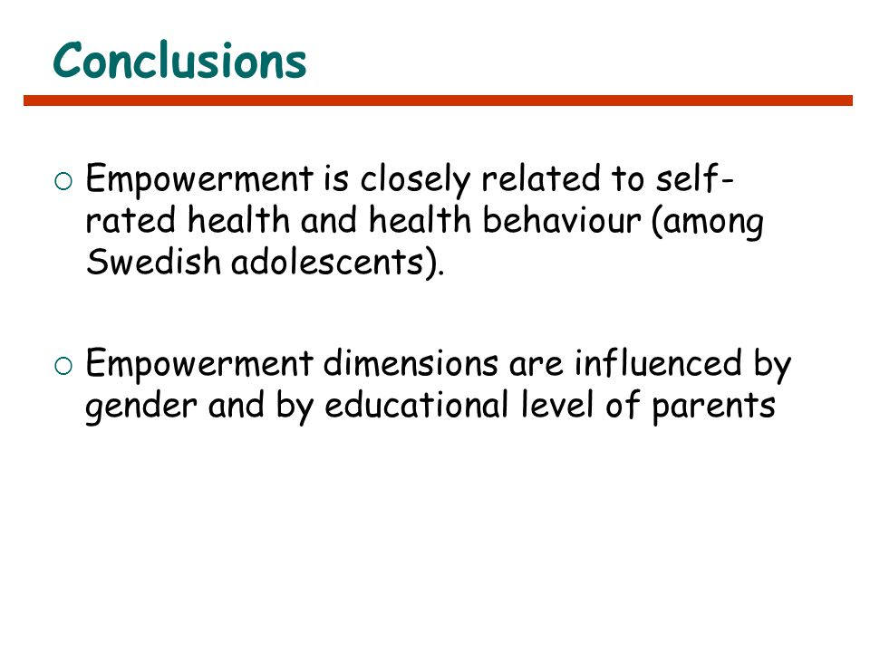 Conclusions  Empowerment is closely related to self- rated health and health behaviour (among Swedish adolescents).