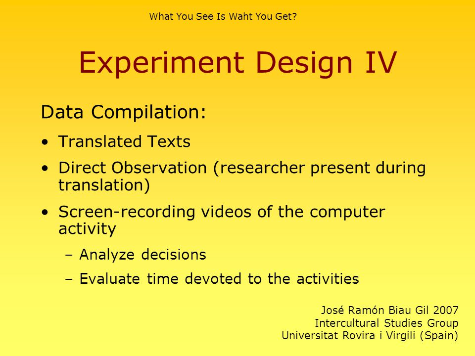 Experiment Design IV Data Compilation: Translated Texts Direct Observation (researcher present during translation) Screen-recording videos of the comp