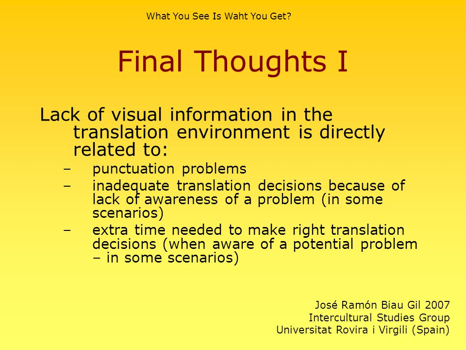Final Thoughts I Lack of visual information in the translation environment is directly related to: –punctuation problems –inadequate translation decis